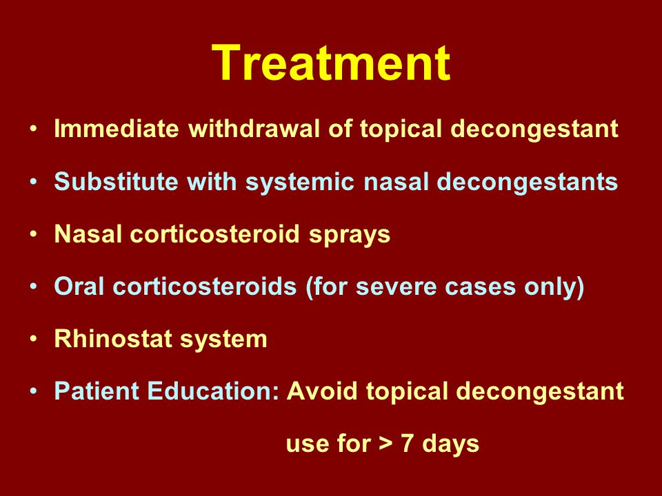 Treatment Immediate withdrawal of topical decongestant