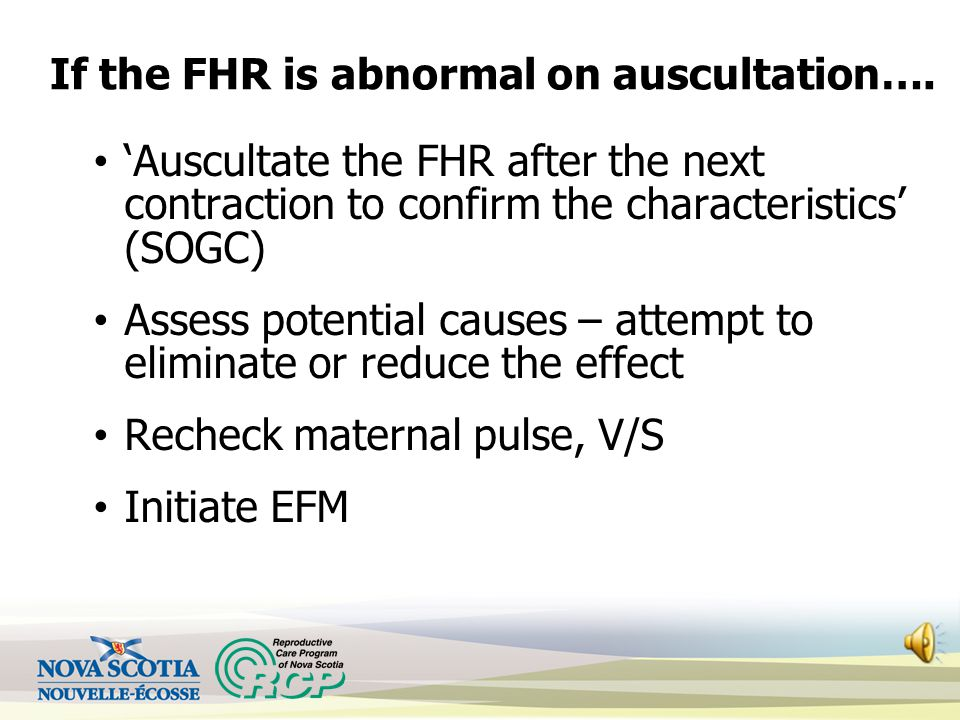 If the FHR is abnormal on auscultation….