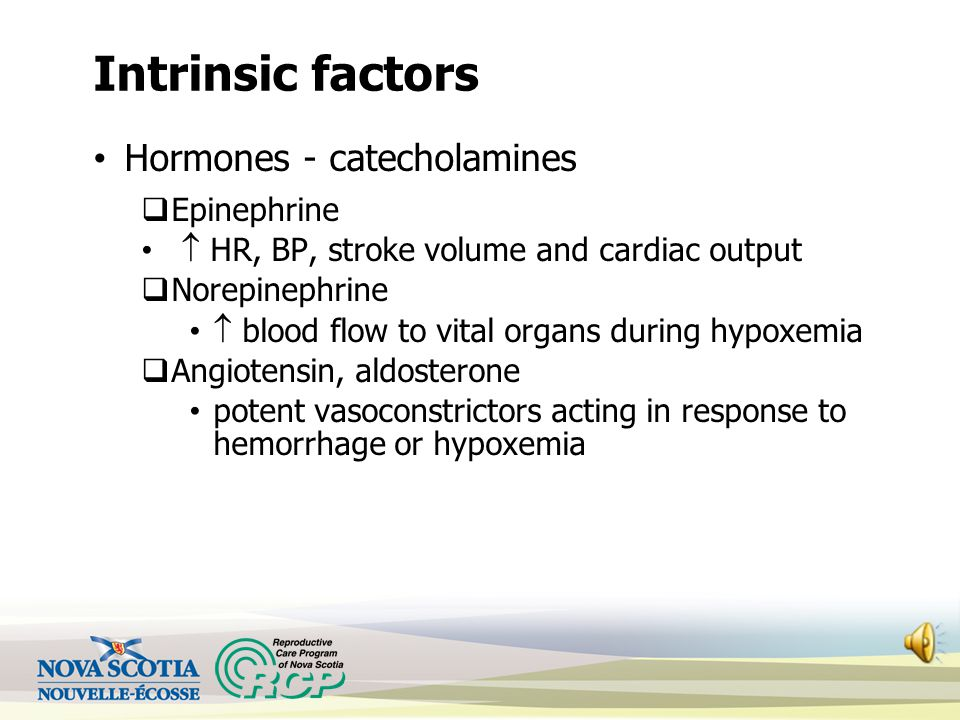 Intrinsic factors Hormones - catecholamines Epinephrine