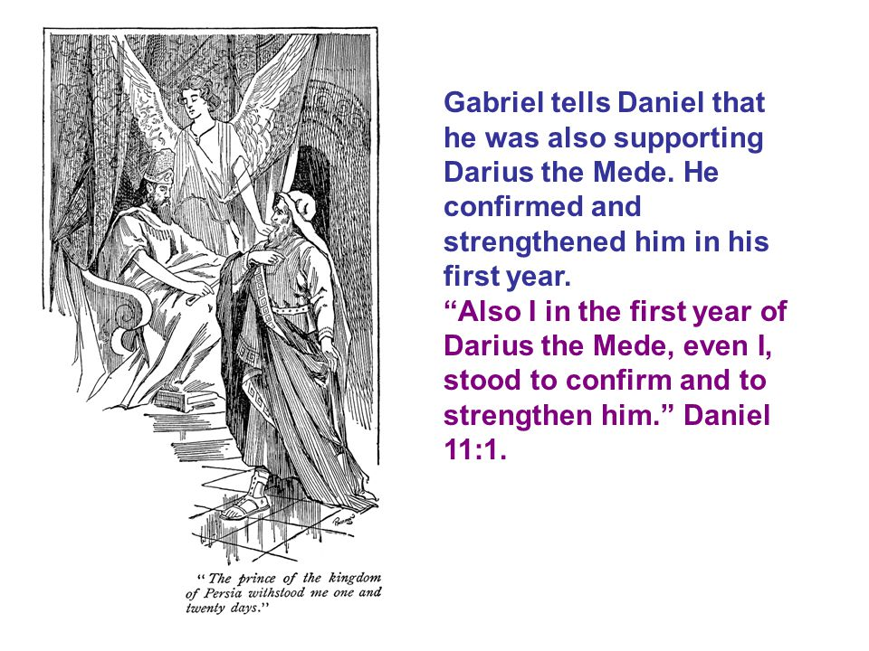 Gabriel tells Daniel that he was also supporting Darius the Mede
