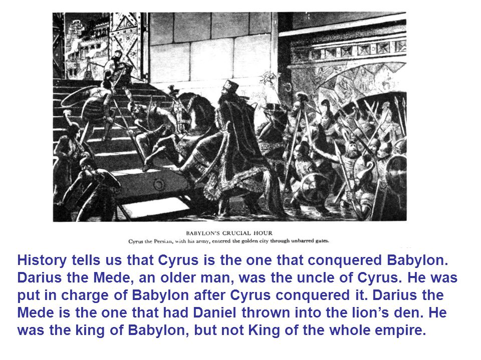 History tells us that Cyrus is the one that conquered Babylon