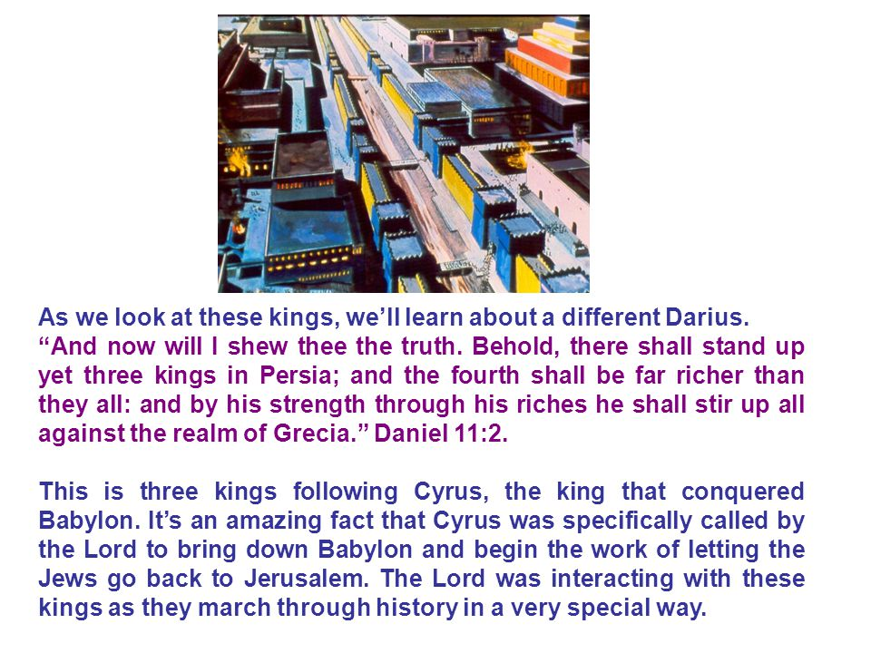 As we look at these kings, we'll learn about a different Darius.