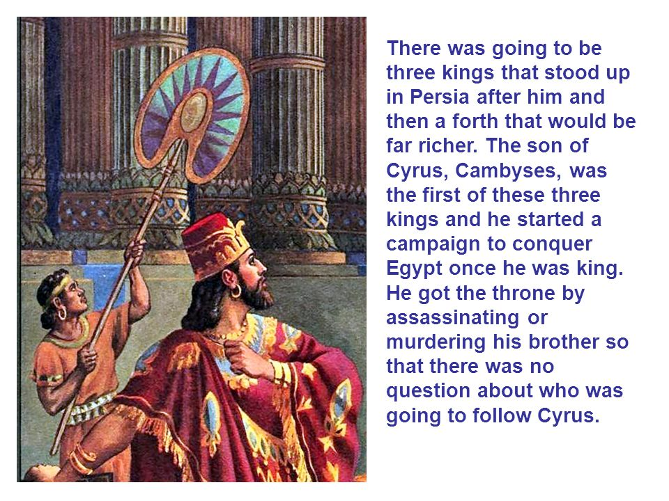 There was going to be three kings that stood up in Persia after him and then a forth that would be far richer.