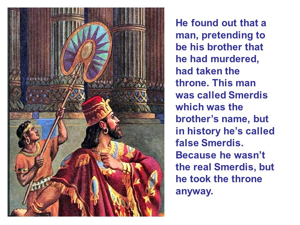 He found out that a man, pretending to be his brother that he had murdered, had taken the throne.