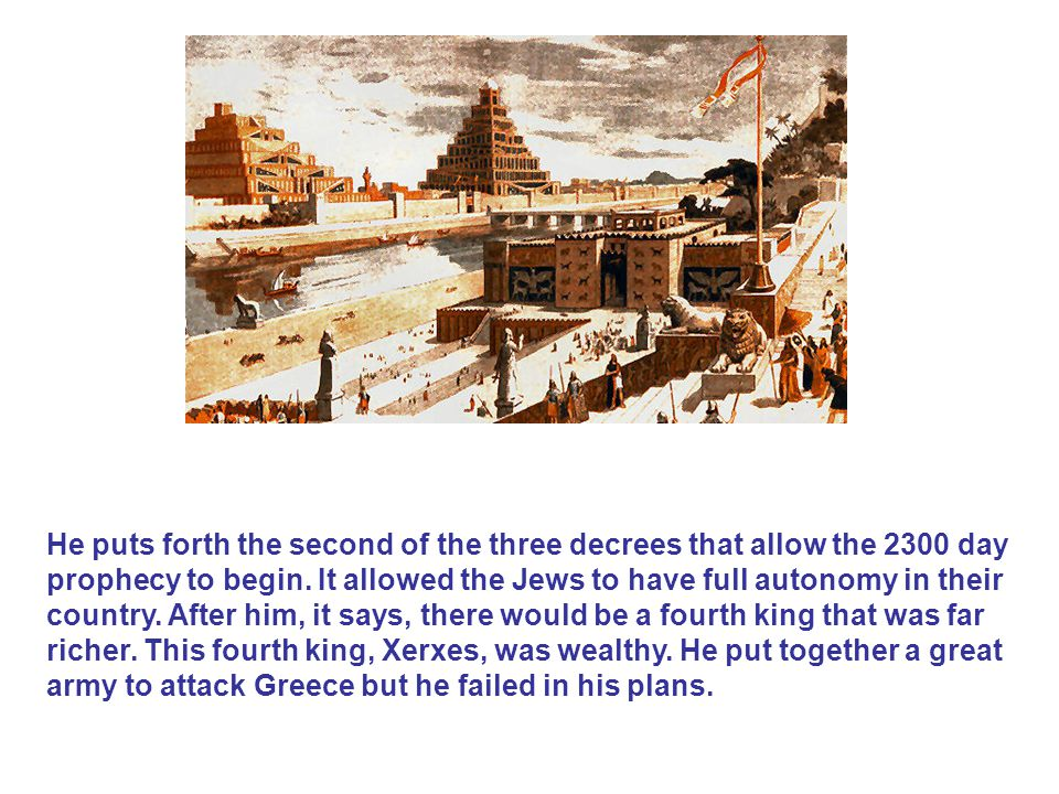 He puts forth the second of the three decrees that allow the 2300 day prophecy to begin.