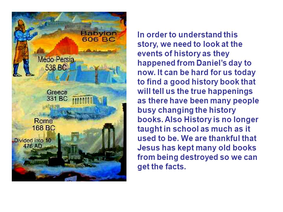 In order to understand this story, we need to look at the events of history as they happened from Daniel's day to now.