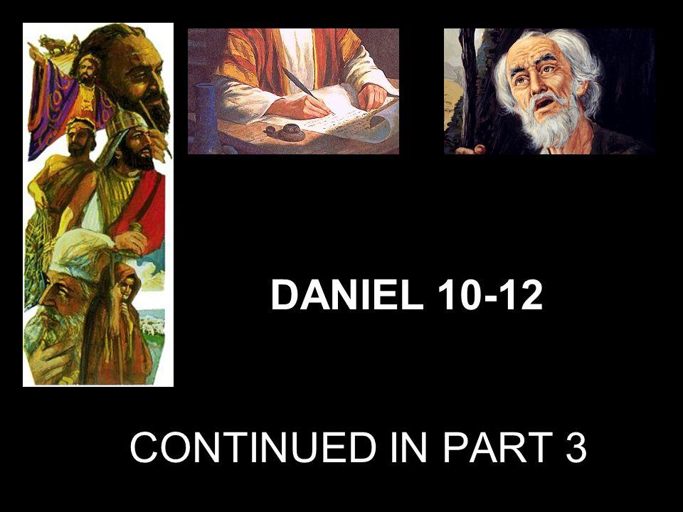 DANIEL 10-12 CONTINUED IN PART 3