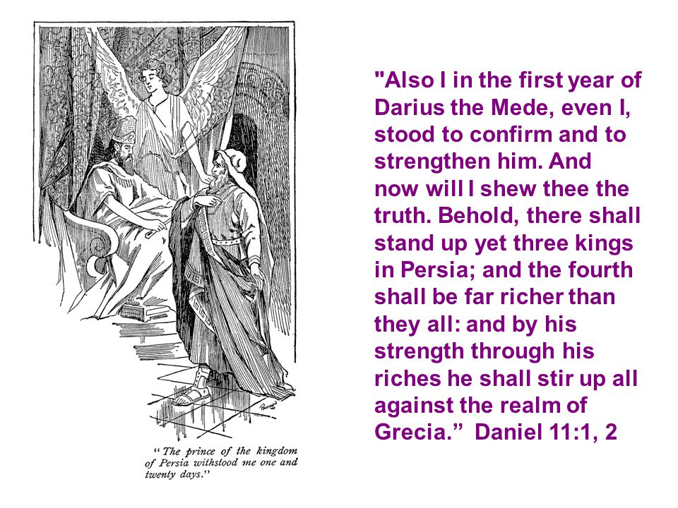 Also I in the first year of Darius the Mede, even I, stood to confirm and to strengthen him.