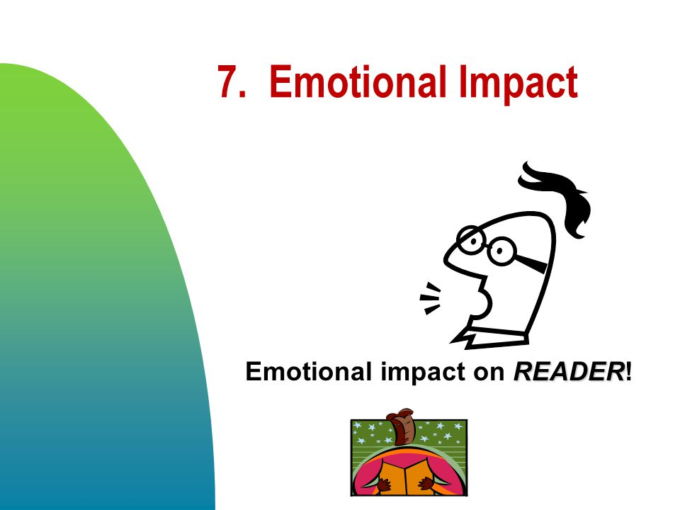 7. Emotional Impact Emotional impact on READER! 4/13/2017