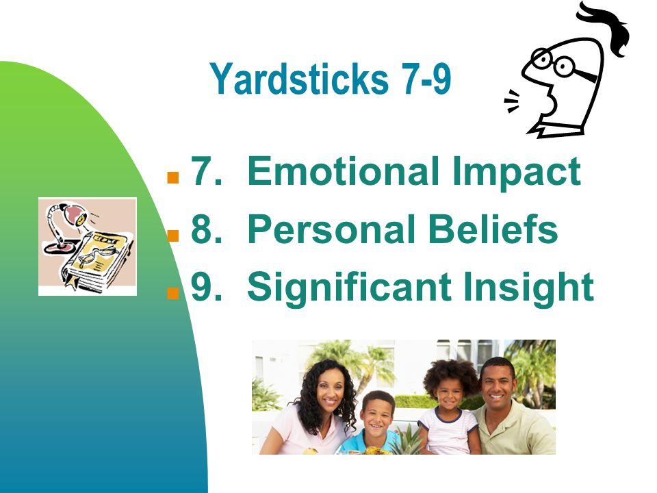 Yardsticks 7-9 7. Emotional Impact 8. Personal Beliefs