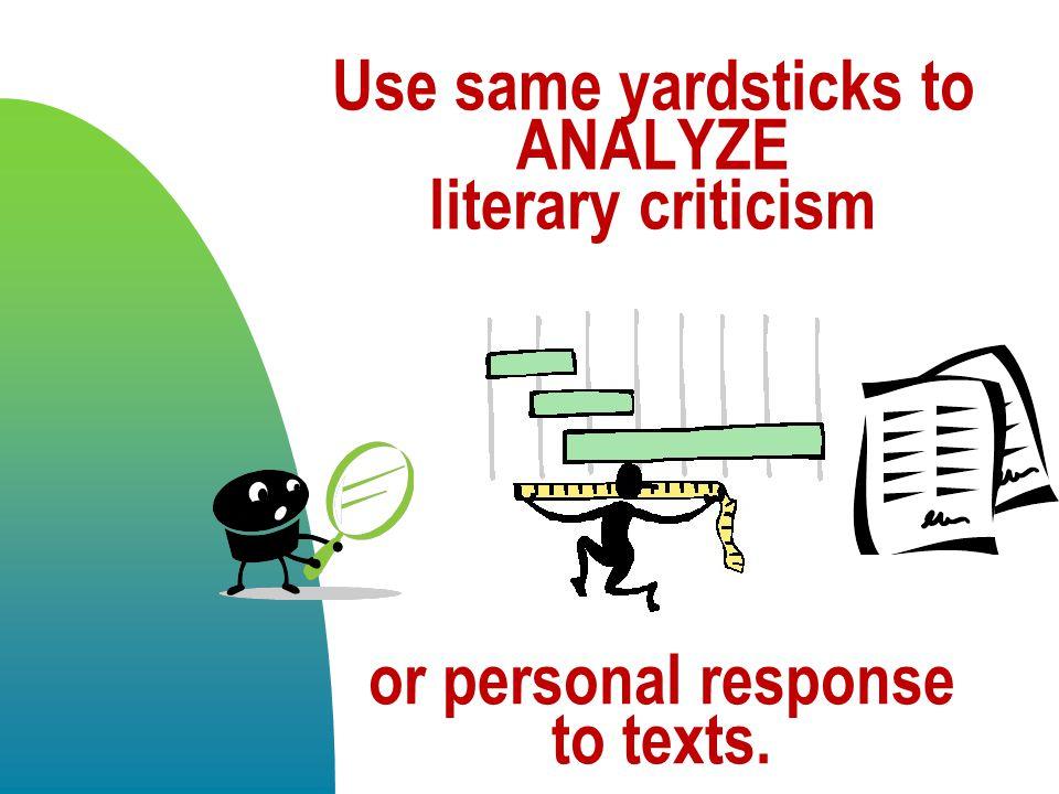 Use same yardsticks to ANALYZE literary criticism
