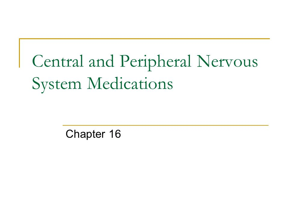 Central and Peripheral Nervous System Medications