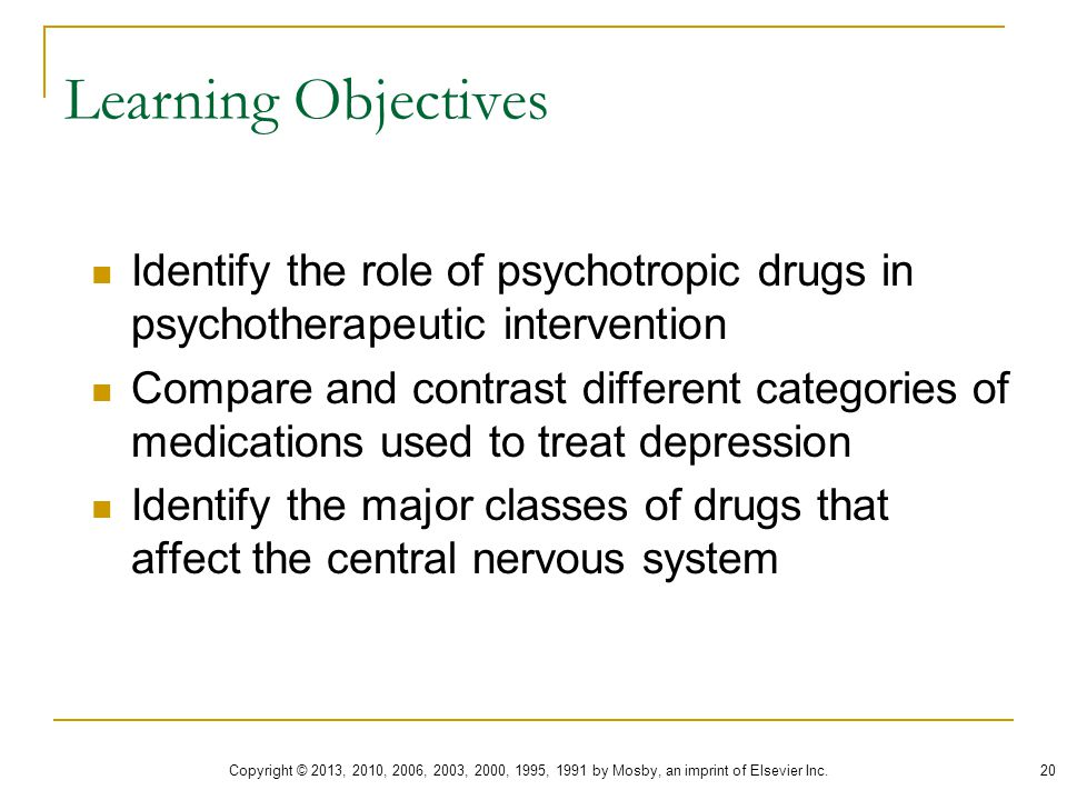 Learning Objectives Identify the role of psychotropic drugs in psychotherapeutic intervention.