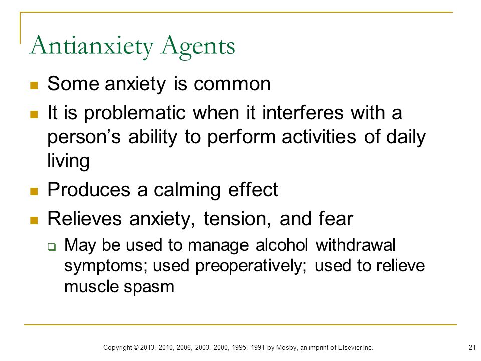 Antianxiety Agents Some anxiety is common