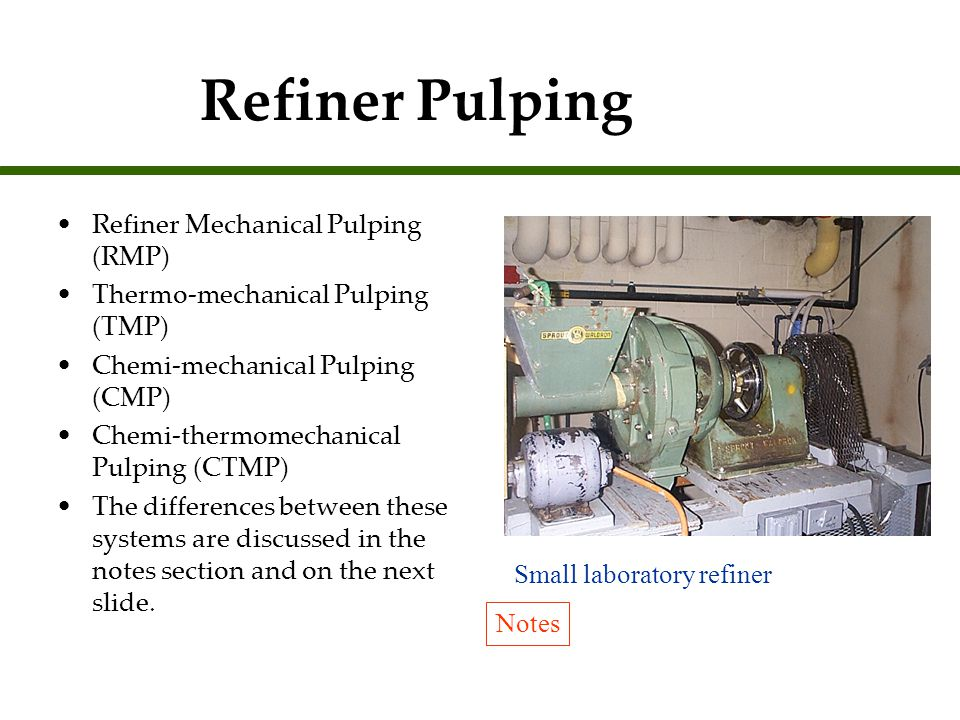 Refiner Pulping Refiner Mechanical Pulping (RMP)
