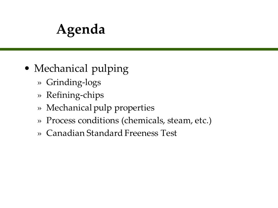 Agenda Mechanical pulping Grinding-logs Refining-chips