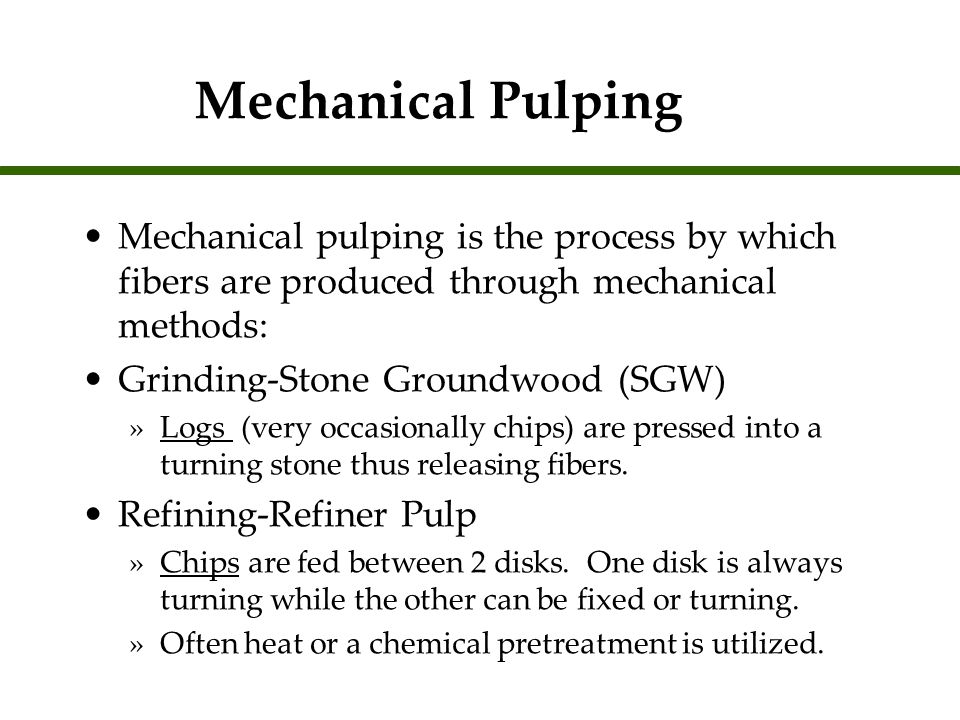 Mechanical Pulping Mechanical pulping is the process by which fibers are produced through mechanical methods: