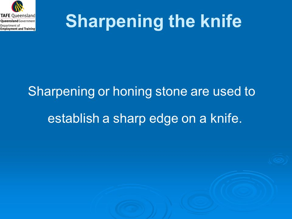 Sharpening the knife Sharpening or honing stone are used to