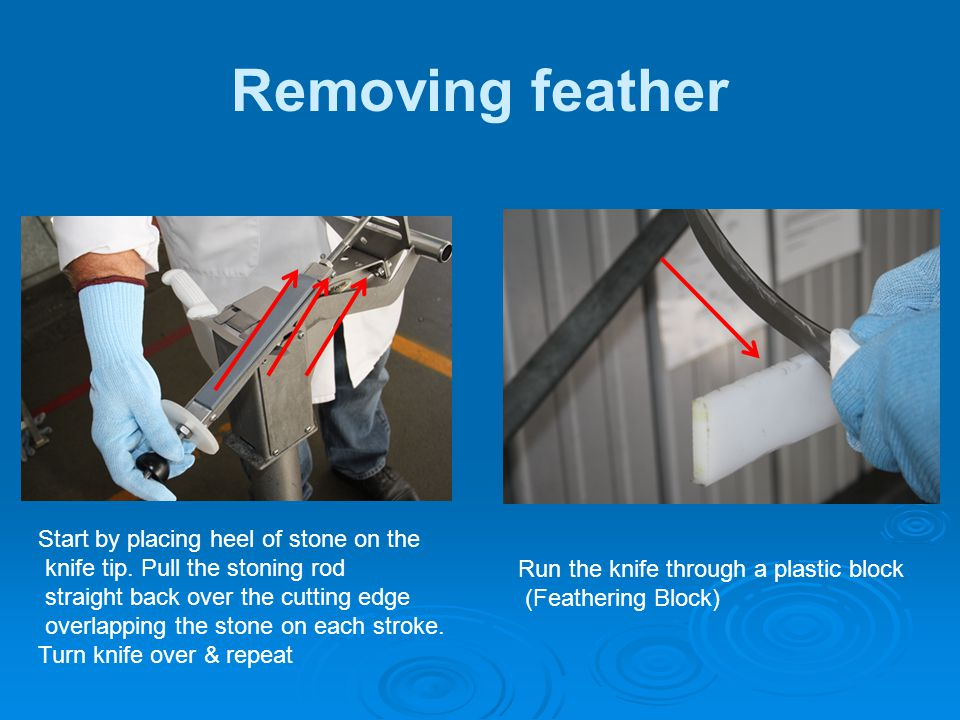 Removing feather Start by placing heel of stone on the
