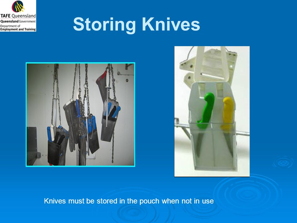Storing Knives Knives must be stored in the pouch when not in use