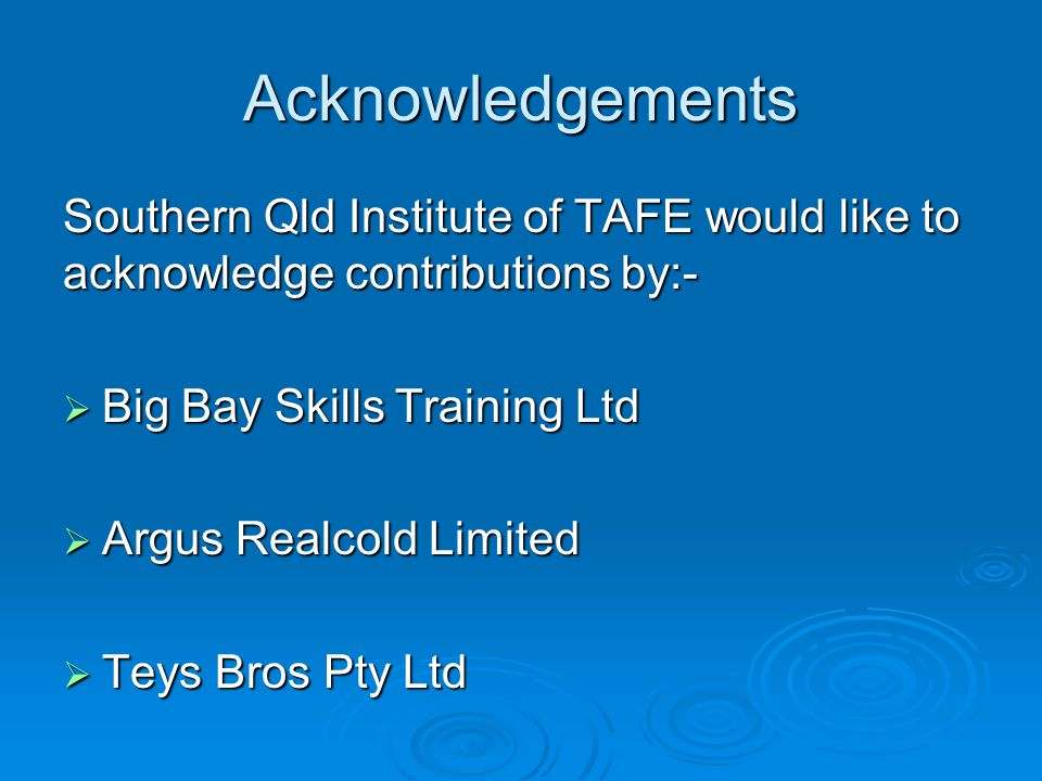 Acknowledgements Southern Qld Institute of TAFE would like to acknowledge contributions by:- Big Bay Skills Training Ltd.