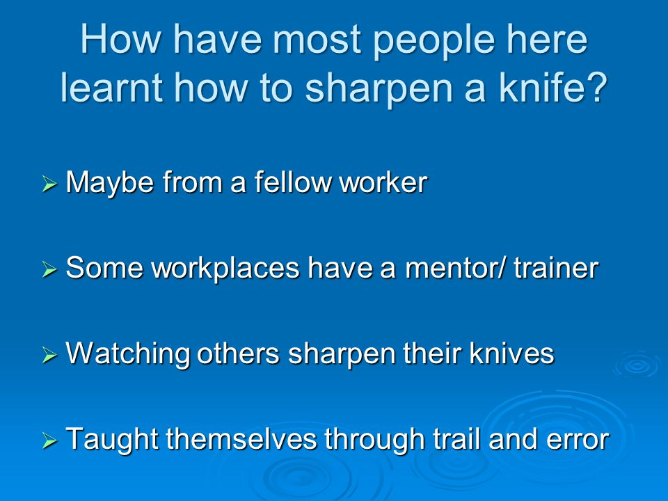 How have most people here learnt how to sharpen a knife