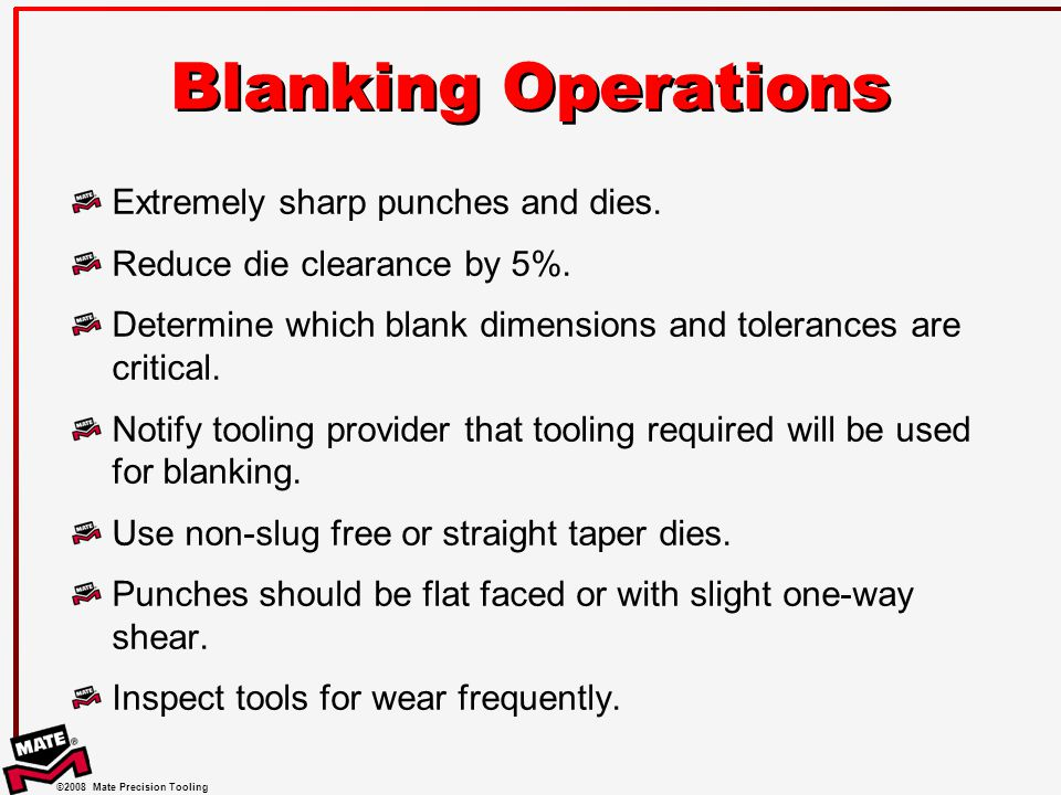 Blanking Operations Extremely sharp punches and dies.