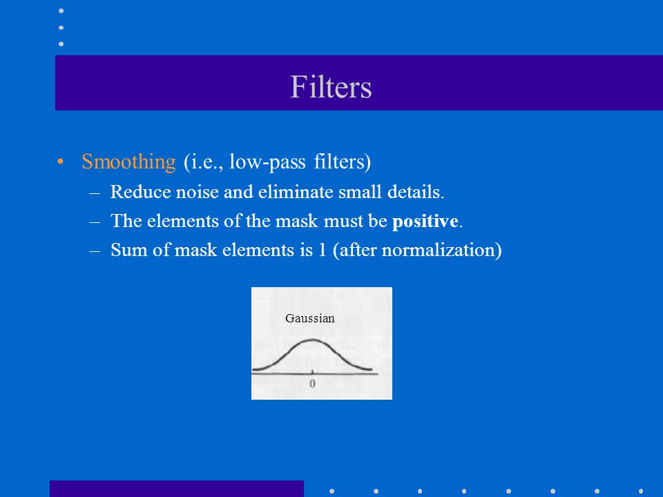 Filters Smoothing (i.e., low-pass filters)