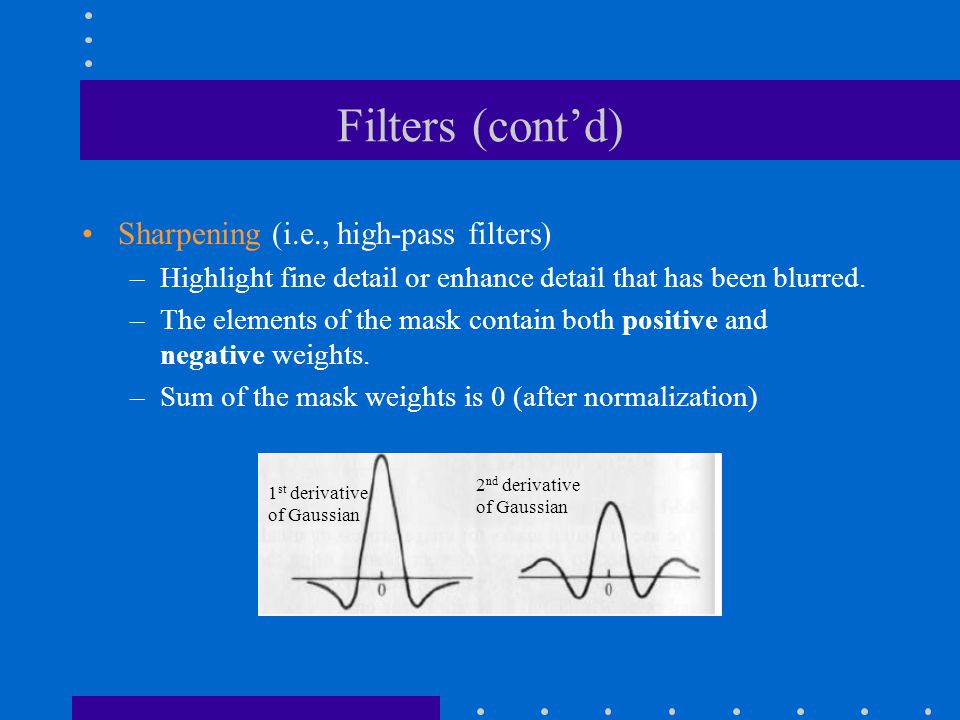 Filters (cont'd) Sharpening (i.e., high-pass filters)