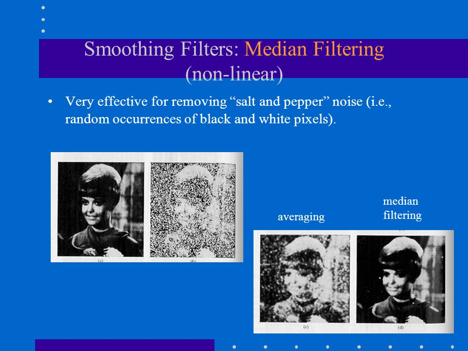 Smoothing Filters: Median Filtering (non-linear)