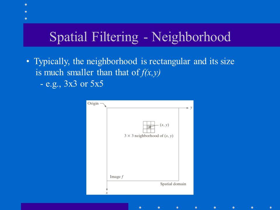 Spatial Filtering - Neighborhood