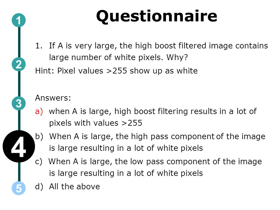 Questionnaire 1. If A is very large, the high boost filtered image contains large number of white pixels. Why