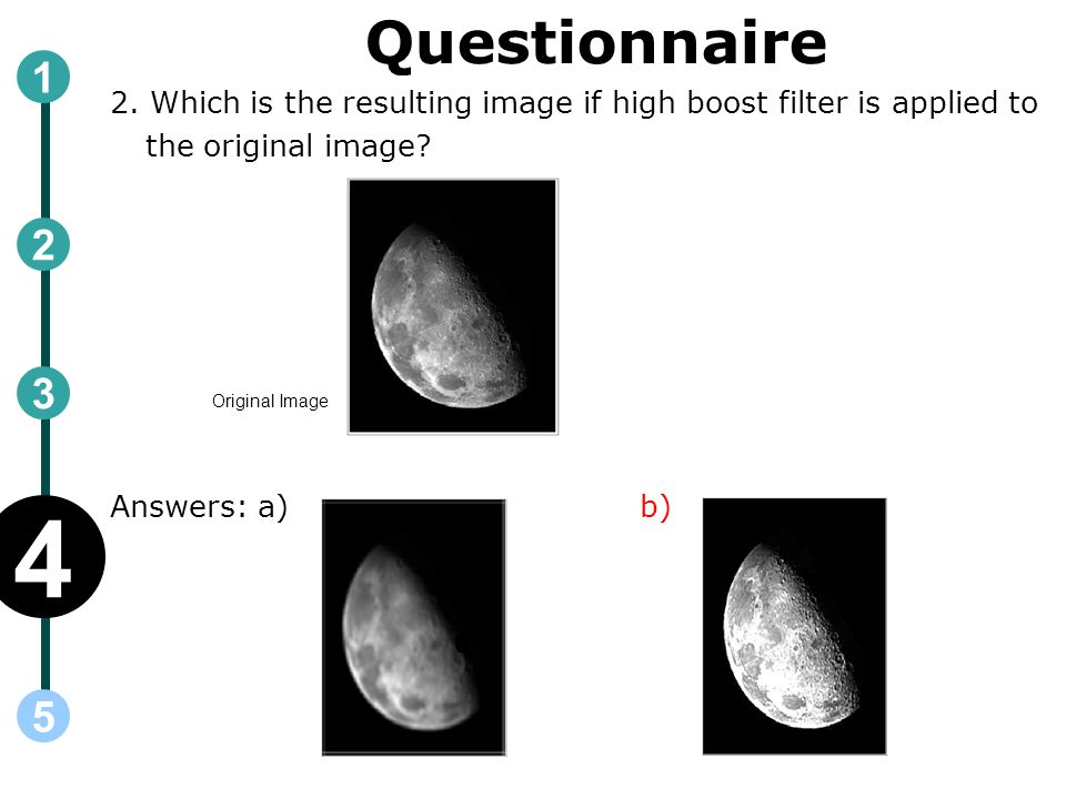 Questionnaire 1. 2. Which is the resulting image if high boost filter is applied to the original image