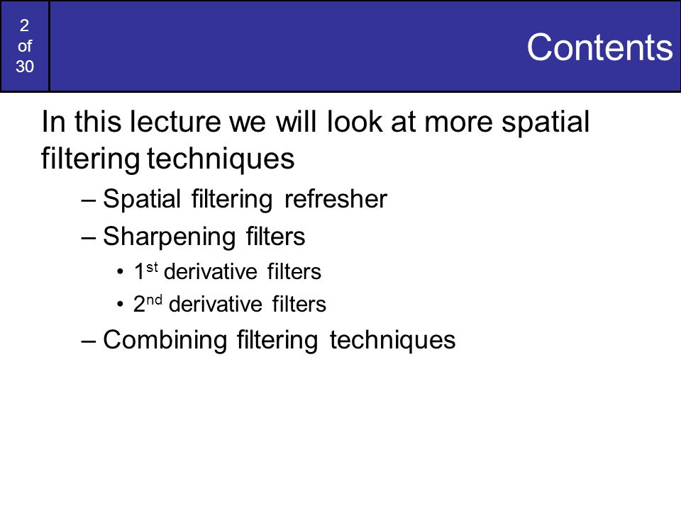 Contents In this lecture we will look at more spatial filtering techniques. Spatial filtering refresher.