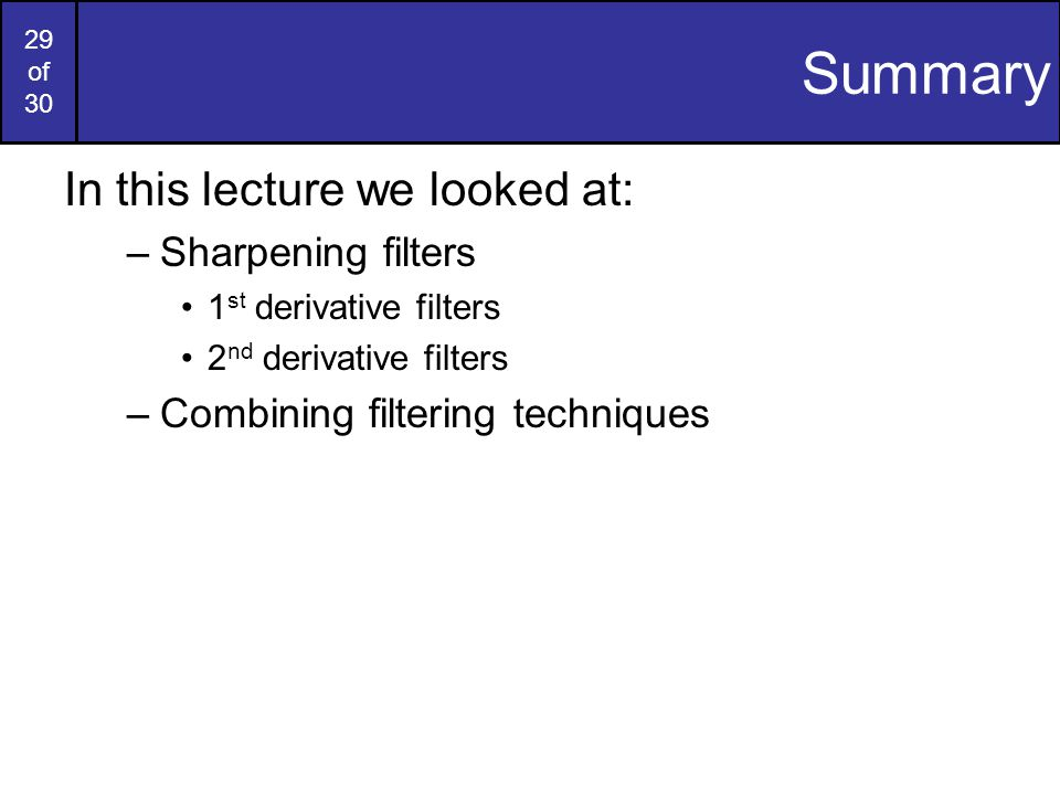 Summary In this lecture we looked at: Sharpening filters