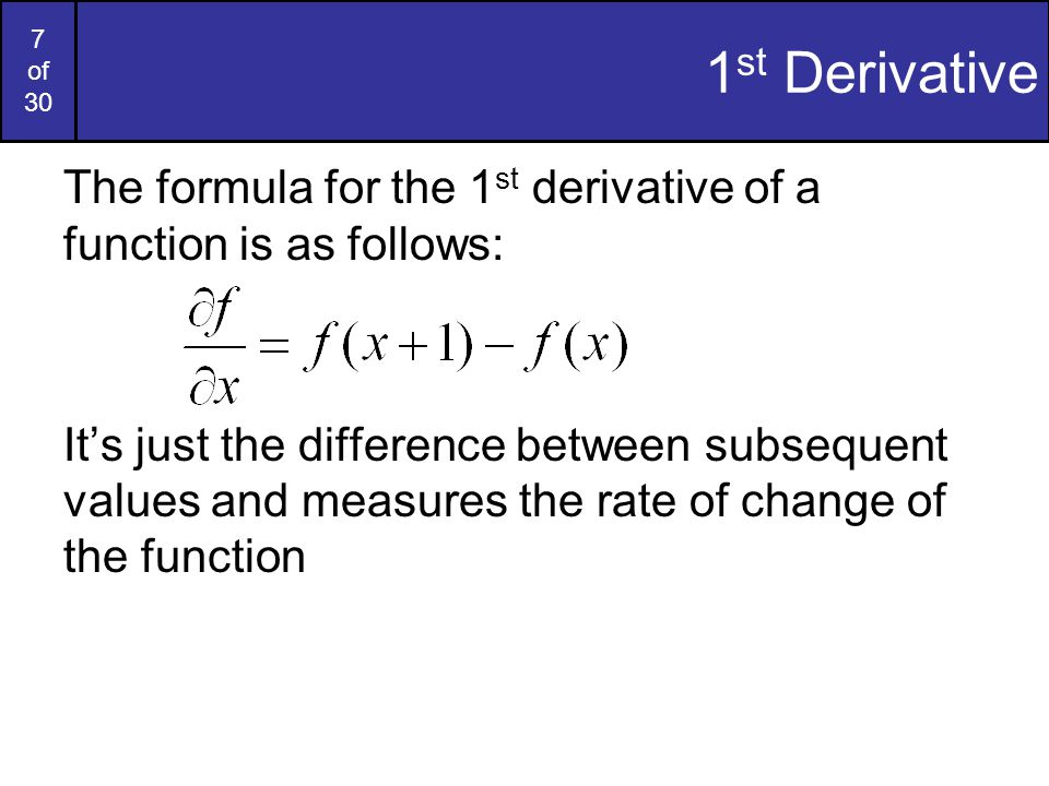 1st Derivative The formula for the 1st derivative of a function is as follows: