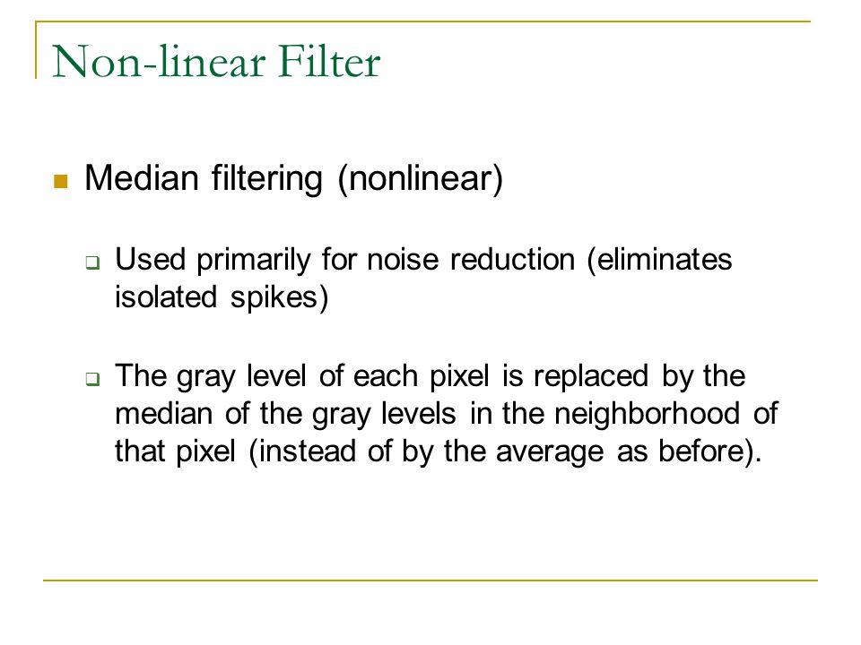 Non-linear Filter Median filtering (nonlinear)