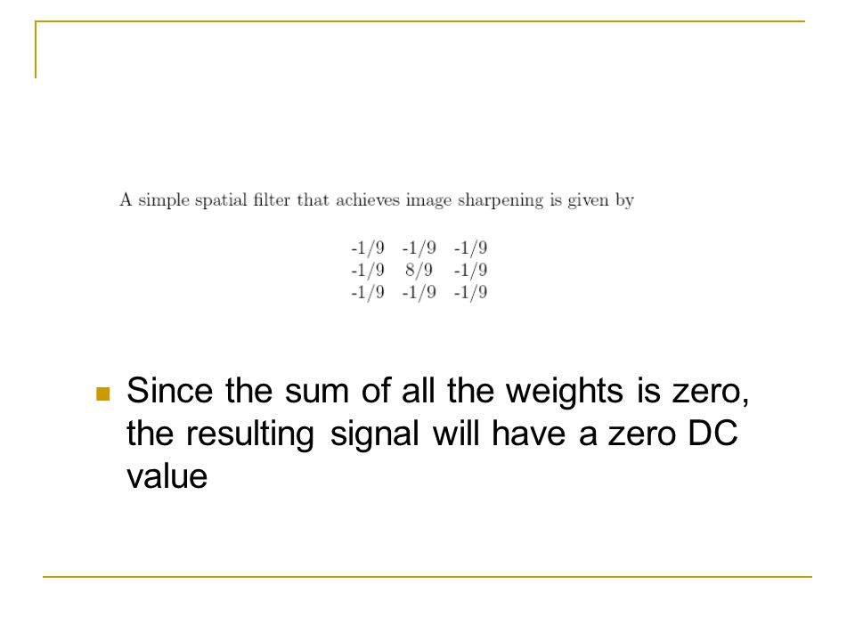 Since the sum of all the weights is zero, the resulting signal will have a zero DC value