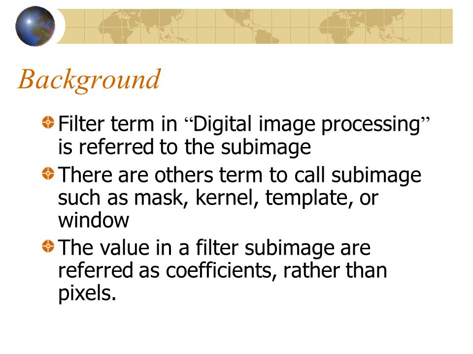 Background Filter term in Digital image processing is referred to the subimage.