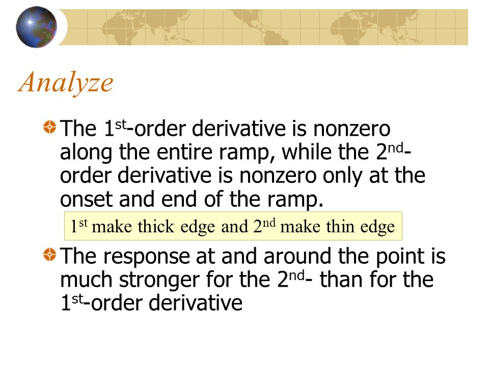 Analyze The 1st-order derivative is nonzero along the entire ramp, while the 2nd-order derivative is nonzero only at the onset and end of the ramp.