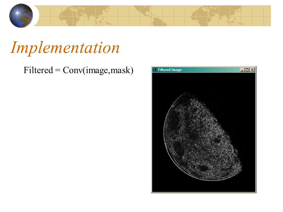 Implementation Filtered = Conv(image,mask)