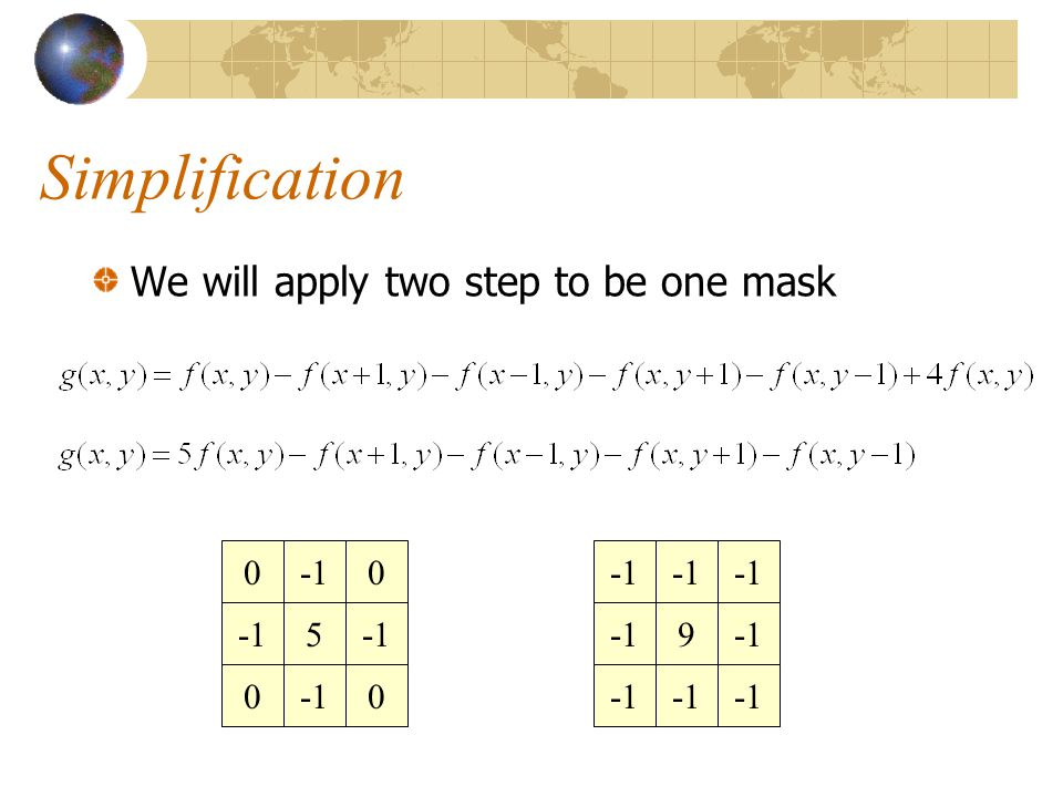 Simplification We will apply two step to be one mask -1 5 -1 9