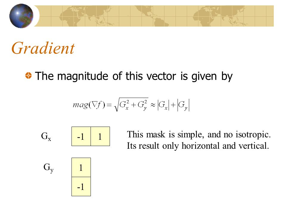 Gradient The magnitude of this vector is given by Gx -1 1