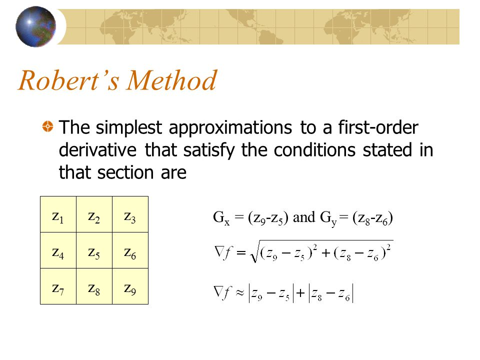 Robert's Method The simplest approximations to a first-order derivative that satisfy the conditions stated in that section are.