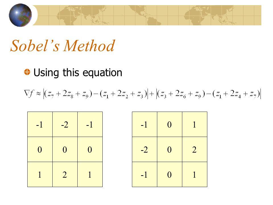Sobel's Method Using this equation -1 -2 -1 -1 1 -2 2 1 2 1 -1 1