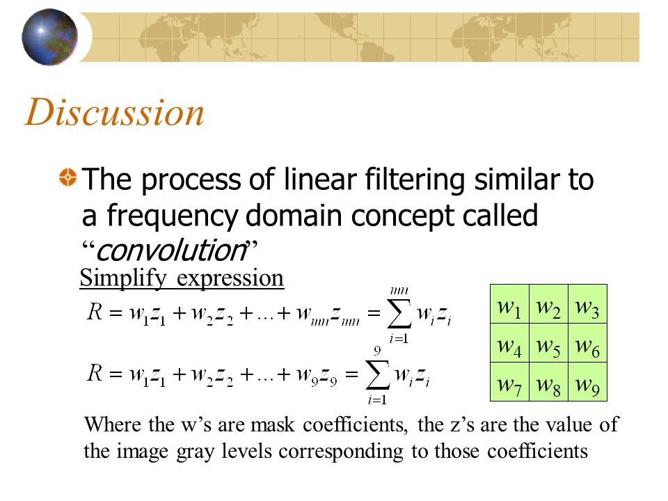 Discussion The process of linear filtering similar to a frequency domain concept called convolution