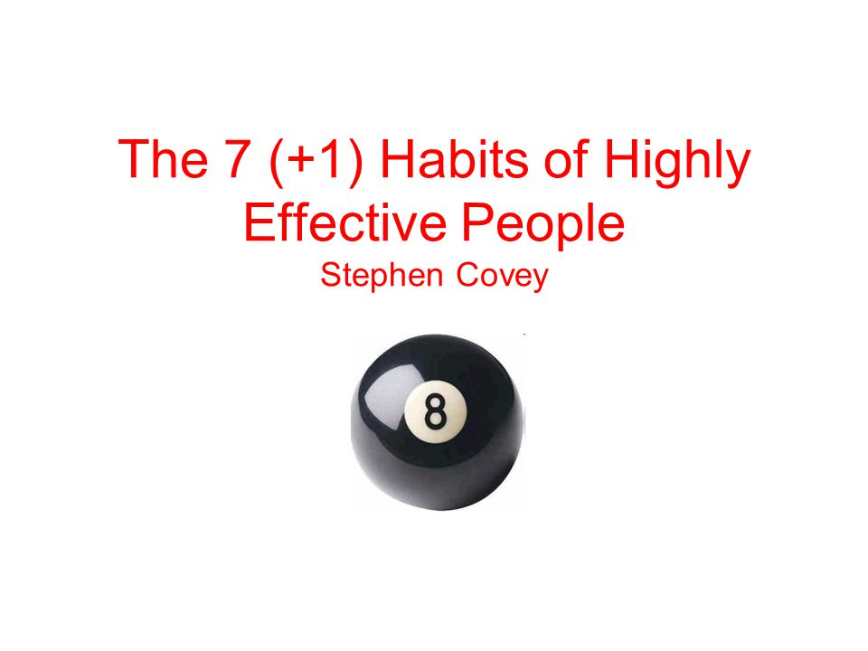 The 7 (+1) Habits of Highly Effective People Stephen Covey