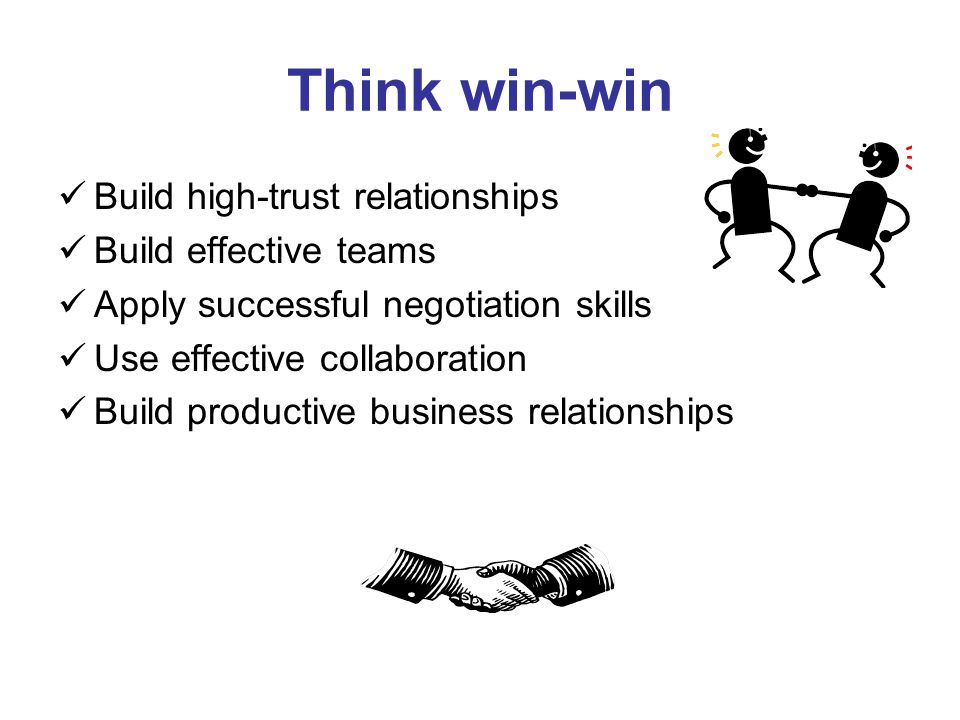 Think win-win Build high-trust relationships Build effective teams