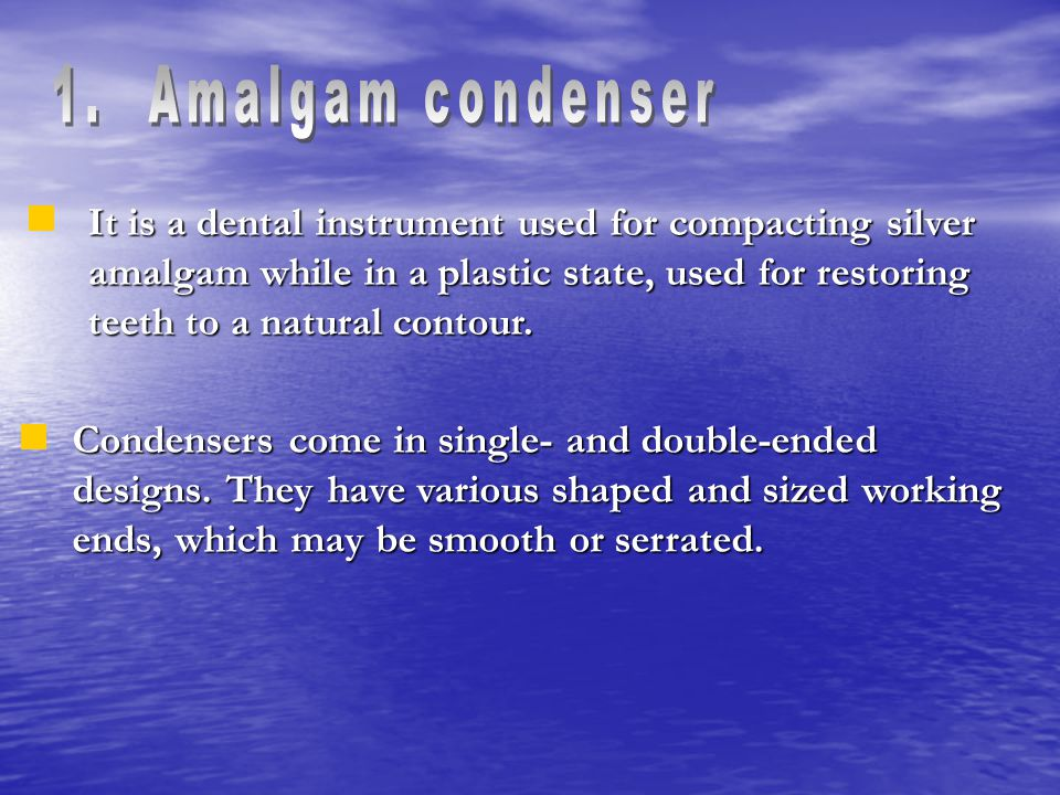 1. Amalgam condenser