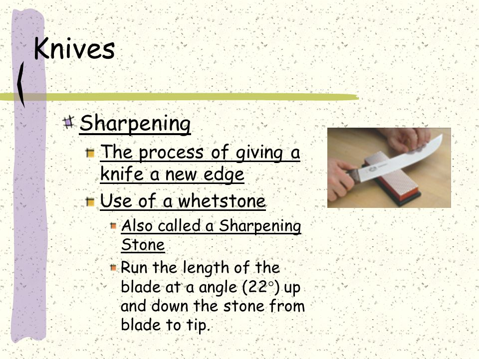 Knives Sharpening The process of giving a knife a new edge